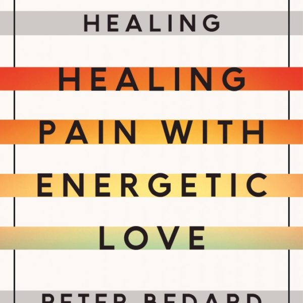 Convergence Healing: Healing Pain With Energetic Love Guests: Peter Bedard, Healer, Hypnotherapist, Author and Wellness Speaker